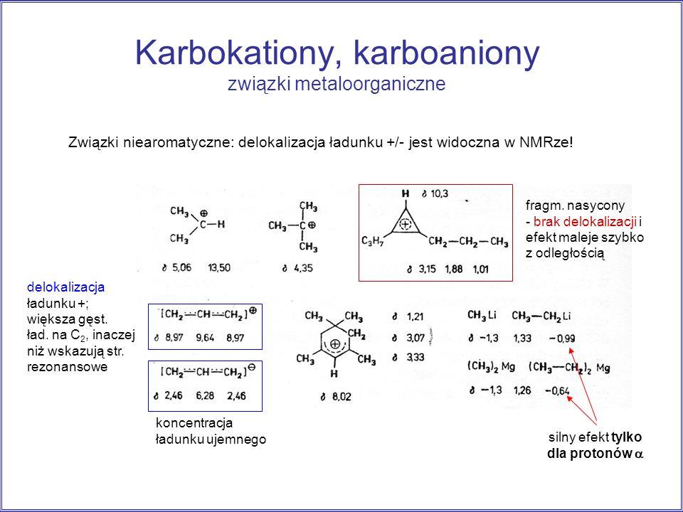 Karbokationy, karboaniony związki metaloorganiczne delokalizacja ładunku +; większa gęst. ład. na C 2, inaczej niż wskazują str. rezonansowe fragm. na