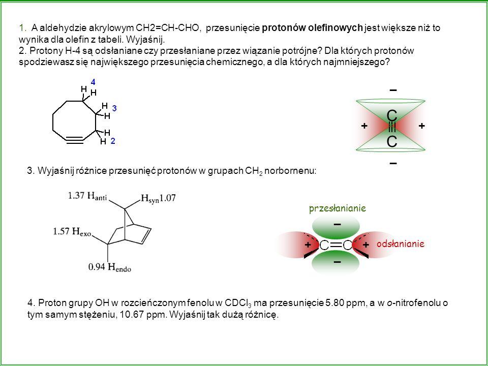 1. A aldehydzie akrylowym CH2=CH-CHO, przesunięcie protonów olefinowych jest większe niż to wynika dla olefin z tabeli. Wyjaśnij. 2. Protony H-4 są od