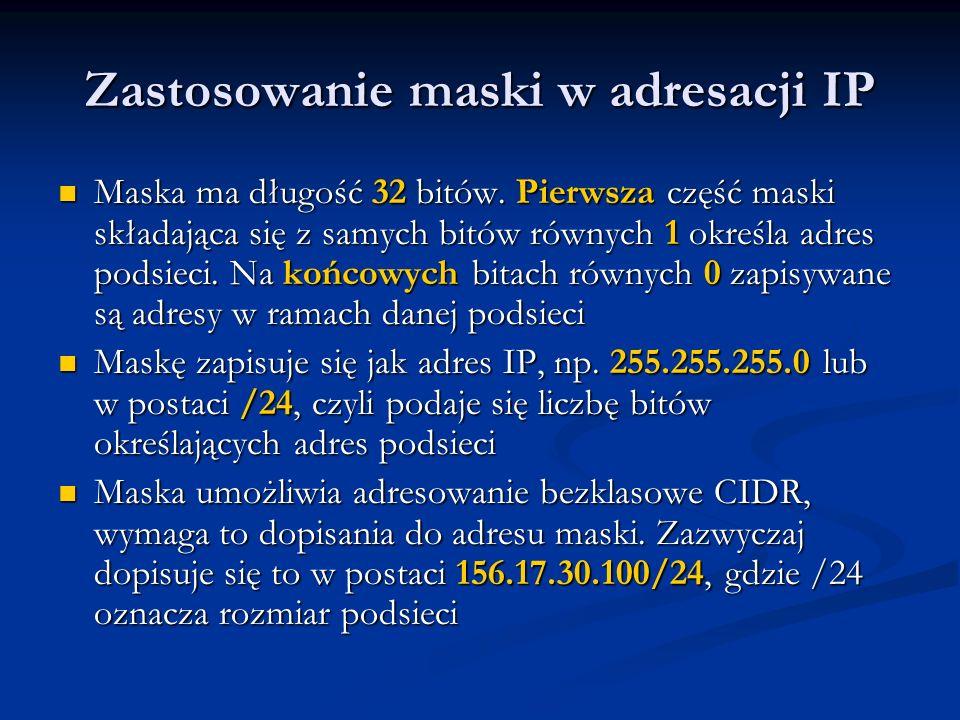 Zastosowanie maski w adresacji IP Maska ma długość 32 bitów. Pierwsza część maski składająca się z samych bitów równych 1 określa adres podsieci. Na k