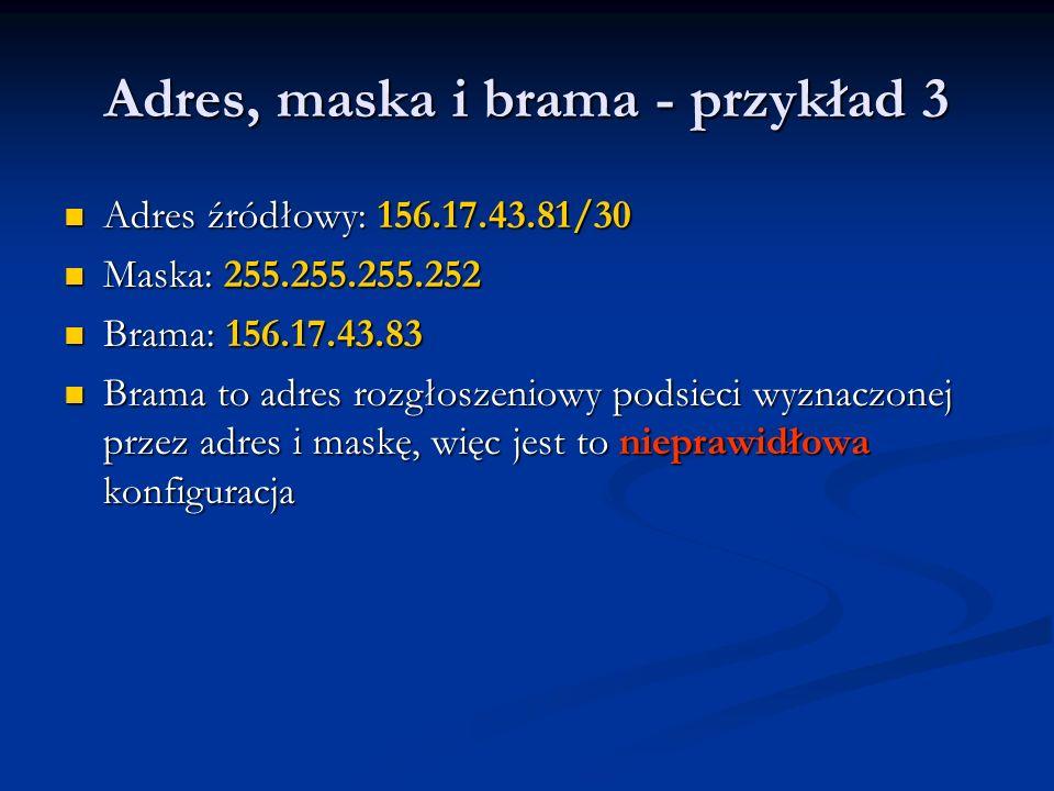 Adres, maska i brama - przykład 3 Adres źródłowy: 156.17.43.81/30 Adres źródłowy: 156.17.43.81/30 Maska: 255.255.255.252 Maska: 255.255.255.252 Brama: