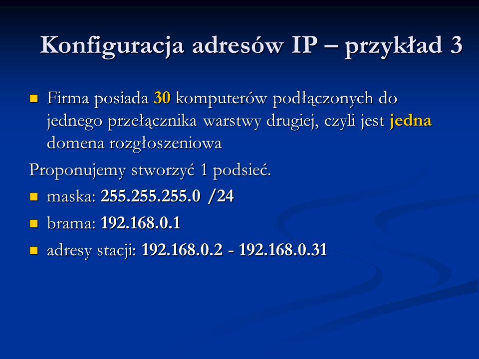 Konfiguracja adresów IP – przykład 3 Firma posiada 30 komputerów podłączonych do jednego przełącznika warstwy drugiej, czyli jest jedna domena rozgłos