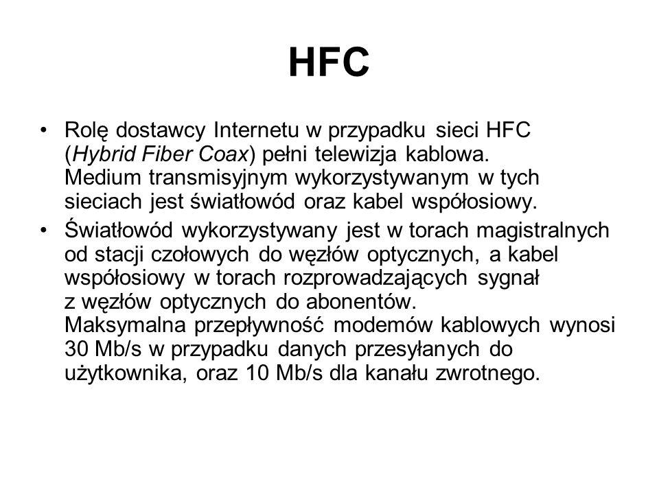 HFC Rolę dostawcy Internetu w przypadku sieci HFC (Hybrid Fiber Coax) pełni telewizja kablowa. Medium transmisyjnym wykorzystywanym w tych sieciach je