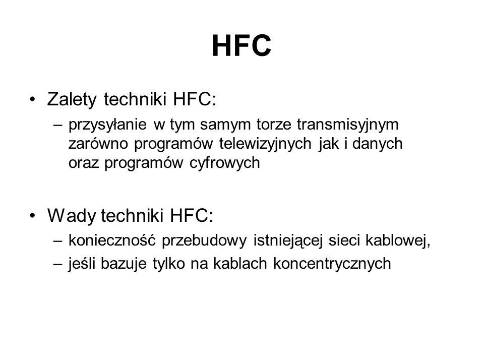 Zalety techniki HFC: –przysyłanie w tym samym torze transmisyjnym zarówno programów telewizyjnych jak i danych oraz programów cyfrowych Wady techniki
