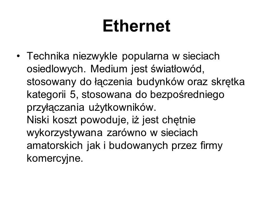 Ethernet Technika niezwykle popularna w sieciach osiedlowych. Medium jest światłowód, stosowany do łączenia budynków oraz skrętka kategorii 5, stosowa