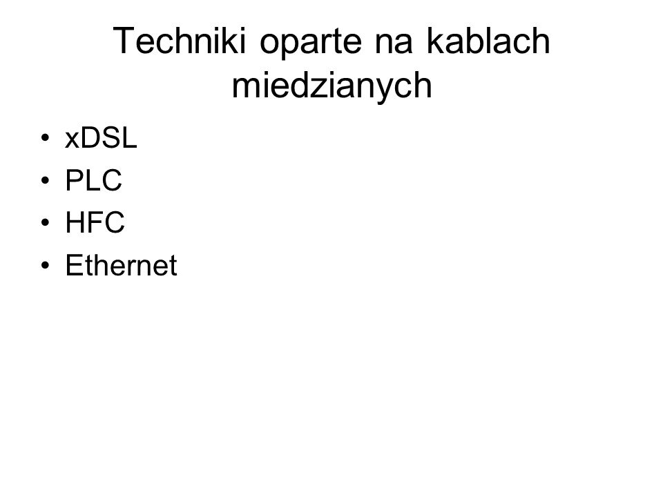 Techniki oparte na kablach miedzianych xDSL PLC HFC Ethernet