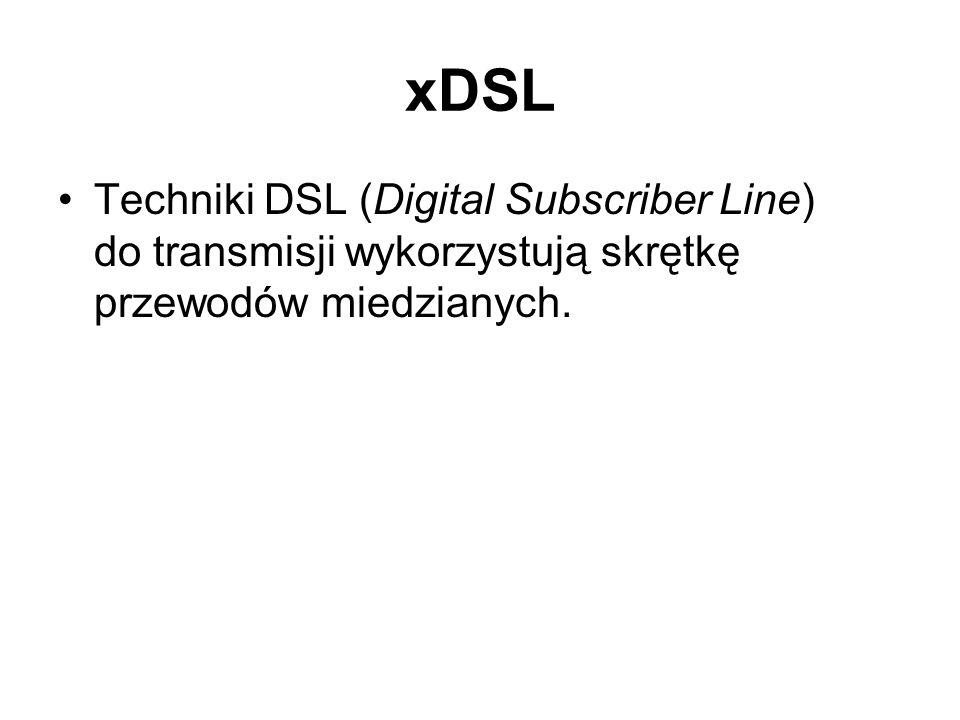 Techniki DSL (Digital Subscriber Line) do transmisji wykorzystują skrętkę przewodów miedzianych.