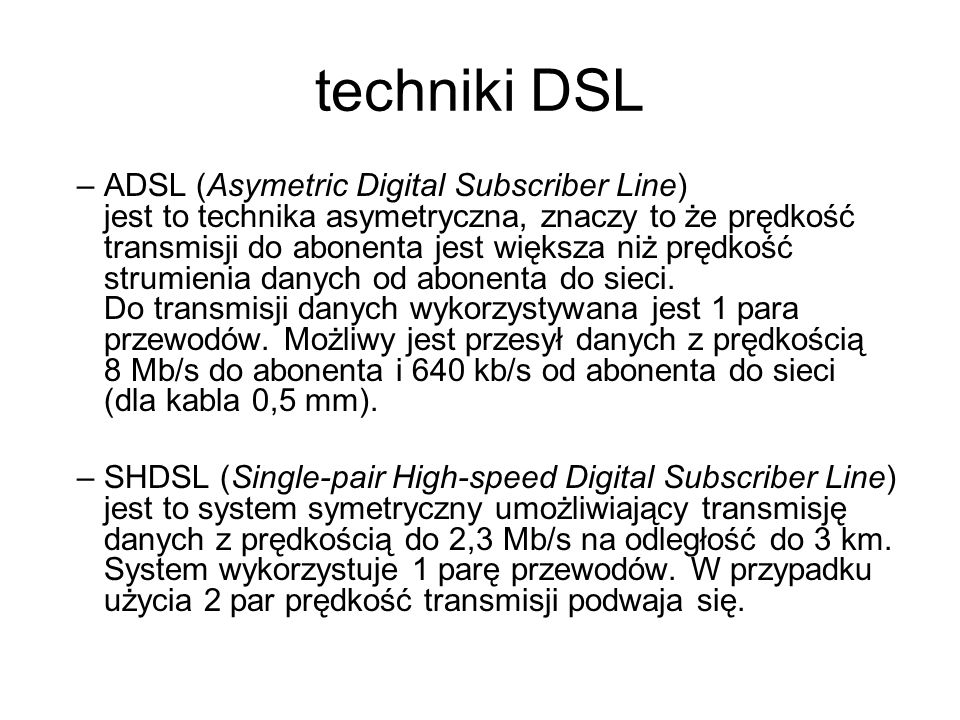techniki DSL VDSL (Very high data rate Digital Subscriber Line) – transmisja może być symetryczna lub asymetyczna.