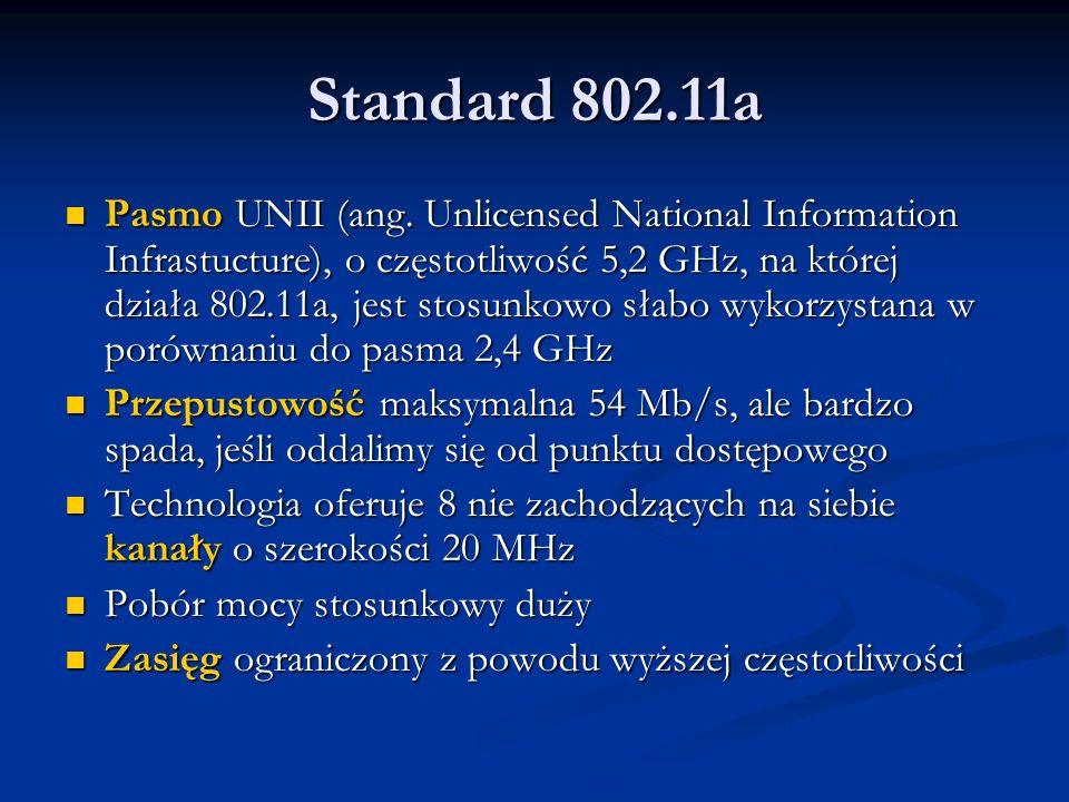 Standard 802.11a Pasmo UNII (ang. Unlicensed National Information Infrastucture), o częstotliwość 5,2 GHz, na której działa 802.11a, jest stosunkowo s
