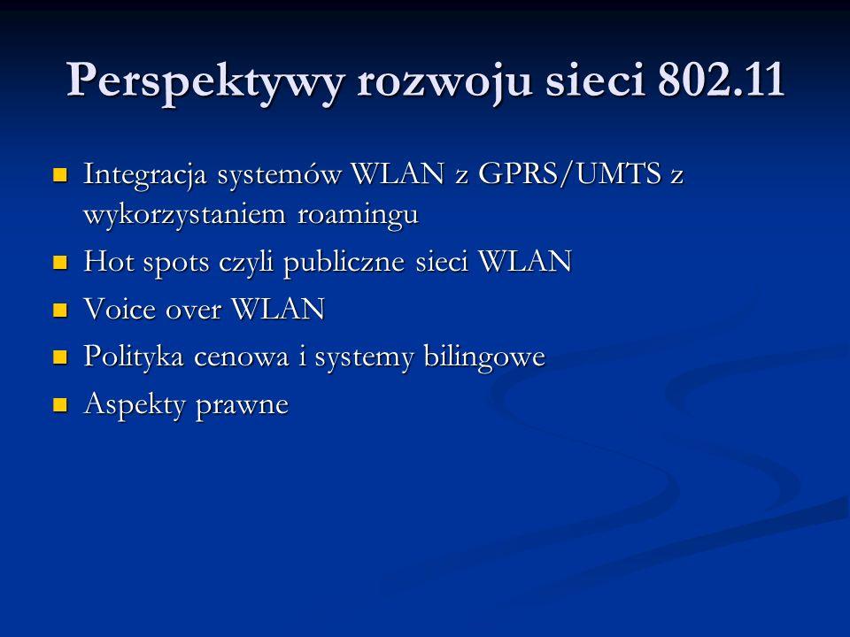 Perspektywy rozwoju sieci 802.11 Integracja systemów WLAN z GPRS/UMTS z wykorzystaniem roamingu Integracja systemów WLAN z GPRS/UMTS z wykorzystaniem
