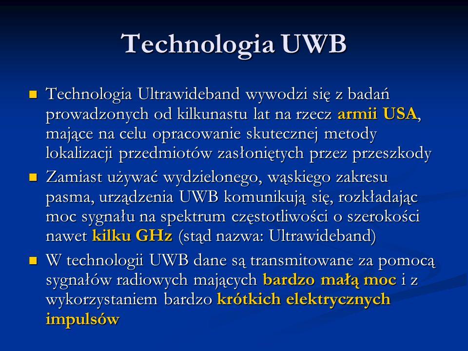 Technologia UWB Technologia Ultrawideband wywodzi się z badań prowadzonych od kilkunastu lat na rzecz armii USA, mające na celu opracowanie skutecznej