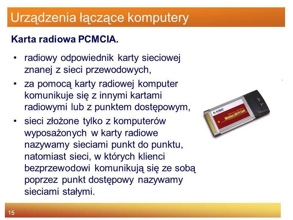 15 Urządzenia łączące komputery radiowy odpowiednik karty sieciowej znanej z sieci przewodowych, za pomocą karty radiowej komputer komunikuje się z in