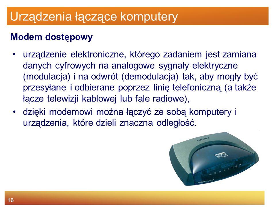 16 Urządzenia łączące komputery urządzenie elektroniczne, którego zadaniem jest zamiana danych cyfrowych na analogowe sygnały elektryczne (modulacja)