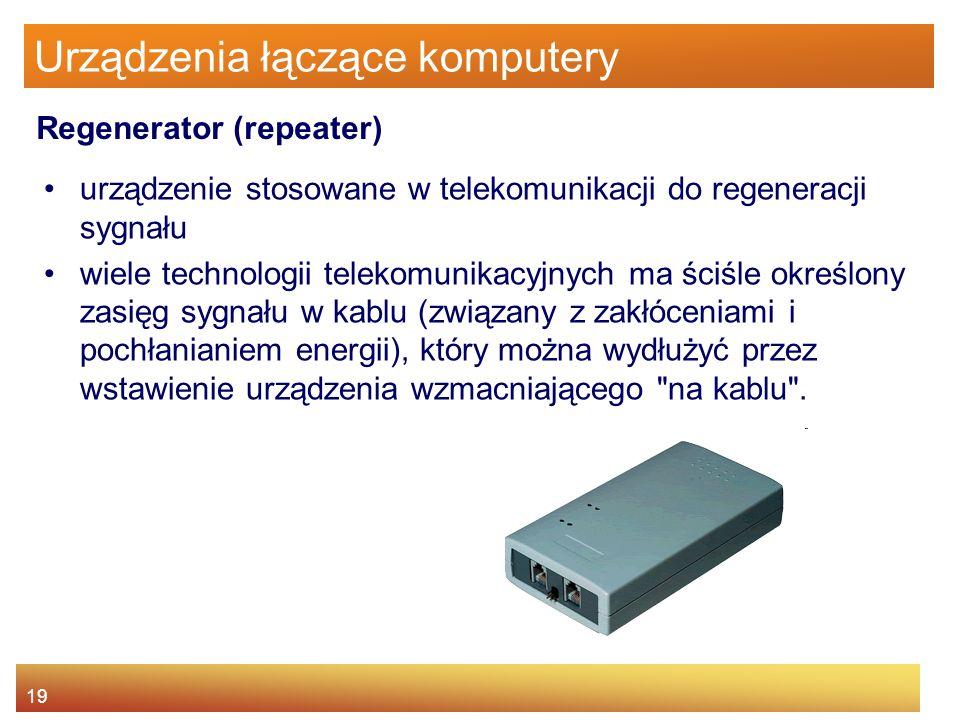 19 Urządzenia łączące komputery urządzenie stosowane w telekomunikacji do regeneracji sygnału wiele technologii telekomunikacyjnych ma ściśle określon