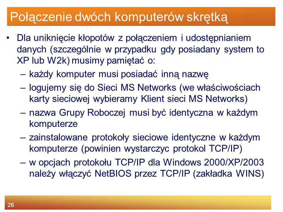 26 Połączenie dwóch komputerów skrętką Dla uniknięcie kłopotów z połączeniem i udostępnianiem danych (szczególnie w przypadku gdy posiadany system to