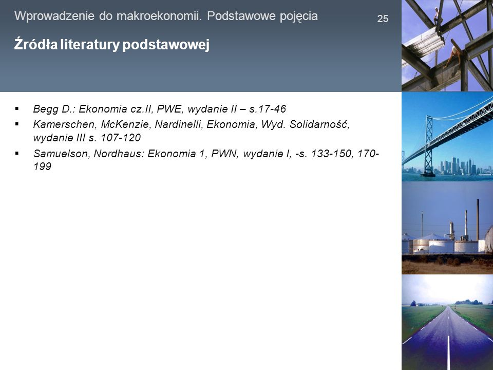 Wprowadzenie do makroekonomii. Podstawowe pojęcia 25 Źródła literatury podstawowej Begg D.: Ekonomia cz.II, PWE, wydanie II – s.17-46 Kamerschen, McKe