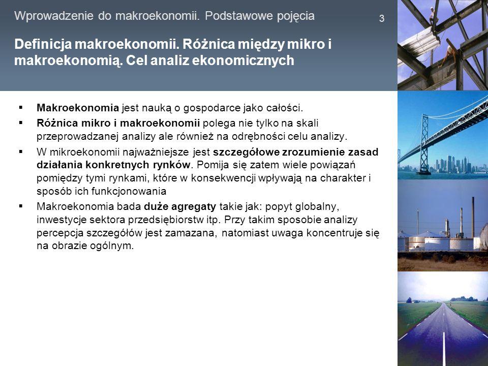 Wprowadzenie do makroekonomii. Podstawowe pojęcia 3 Definicja makroekonomii. Różnica między mikro i makroekonomią. Cel analiz ekonomicznych Makroekono