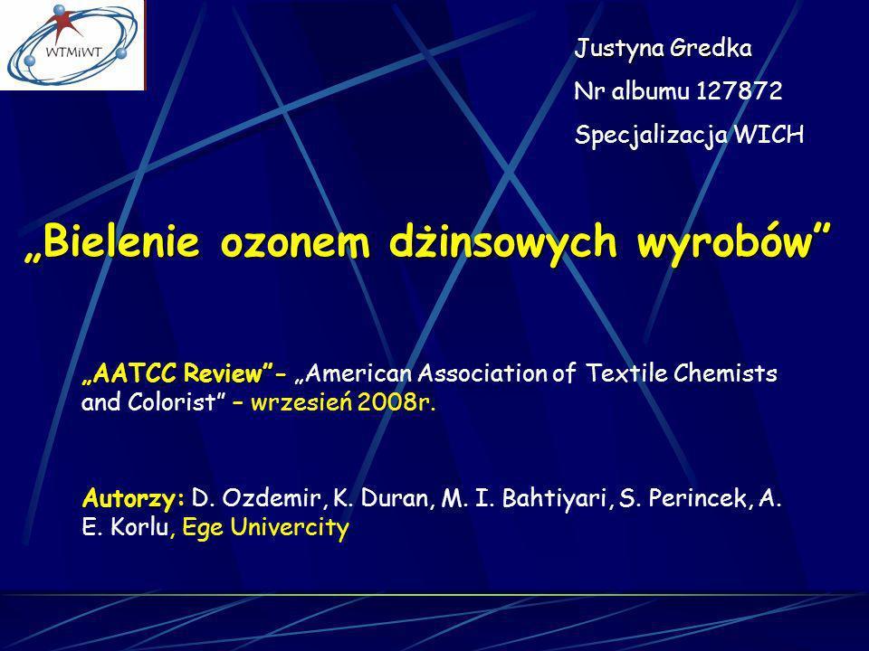 Bielenie ozonem dżinsowych wyrobów AATCC Review- AATCC Review- American Association of Textile Chemists and Colorist – wrzesień 2008r. Autorzy: Autorz