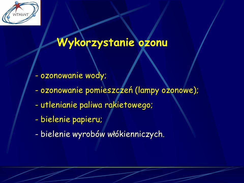 Wykorzystanie ozonu - ozonowanie wody; - ozonowanie pomieszczeń (lampy ozonowe); - utlenianie paliwa rakietowego; - bielenie papieru; - bielenie wyrob