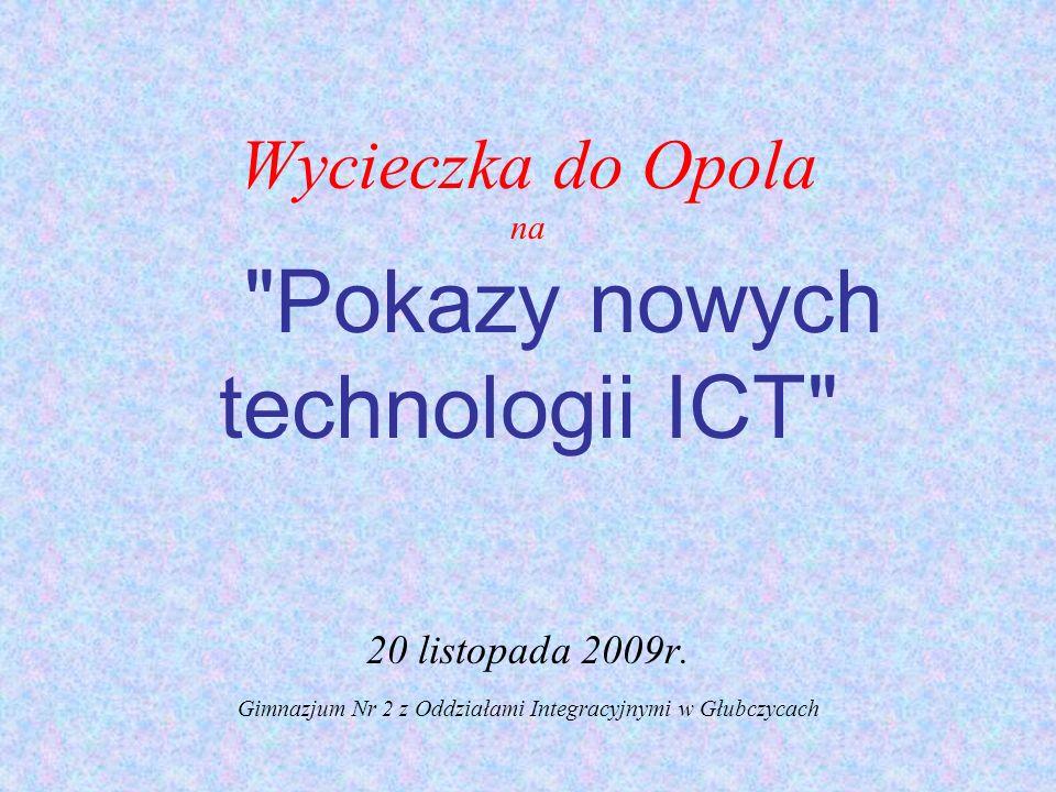 Wycieczka do Opola na Pokazy nowych technologii ICT 20 listopada 2009r.