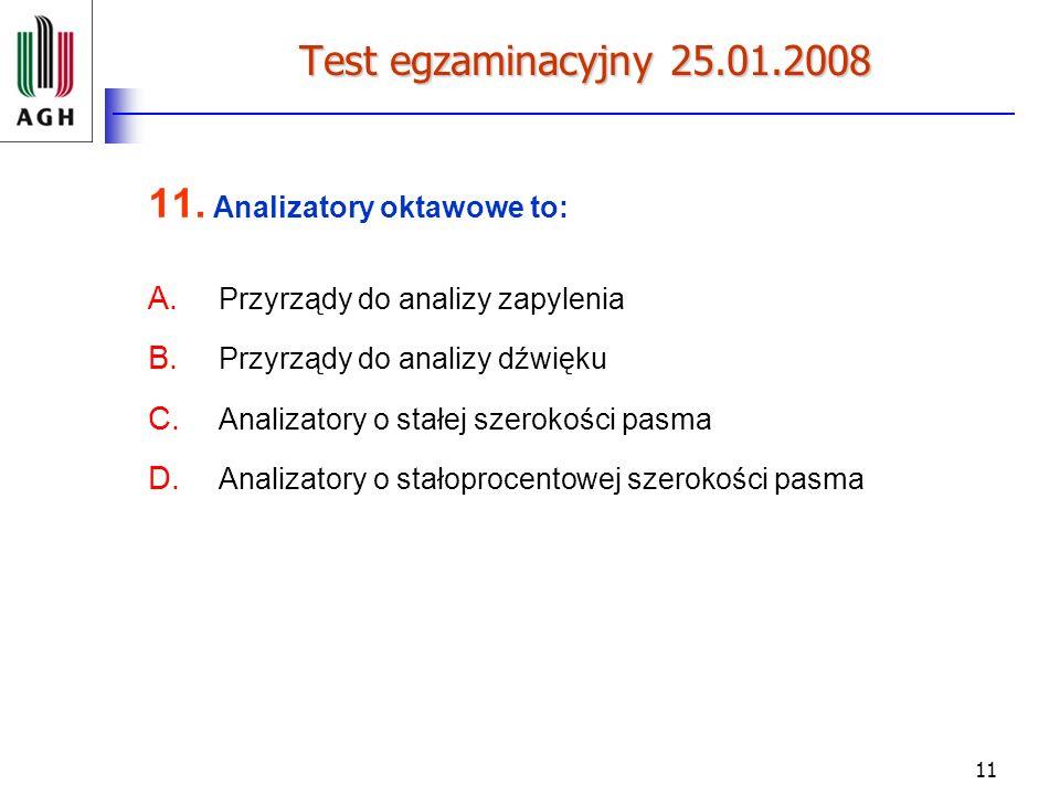11 Test egzaminacyjny 25.01.2008 11. Analizatory oktawowe to: A. Przyrządy do analizy zapylenia B. Przyrządy do analizy dźwięku C. Analizatory o stałe