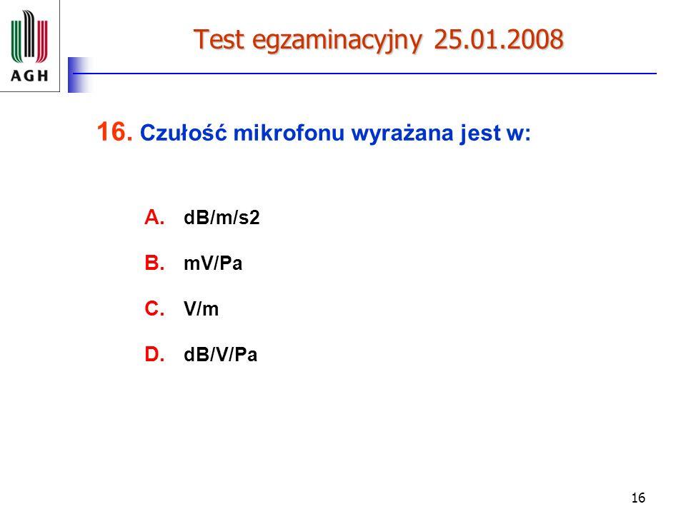 16 Test egzaminacyjny 25.01.2008 16.Czułość mikrofonu wyrażana jest w: A.