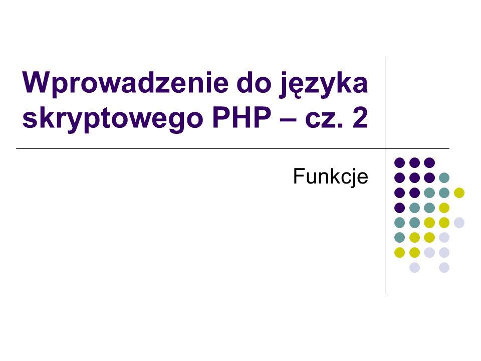 Wprowadzenie do języka skryptowego PHP – cz. 2 Funkcje