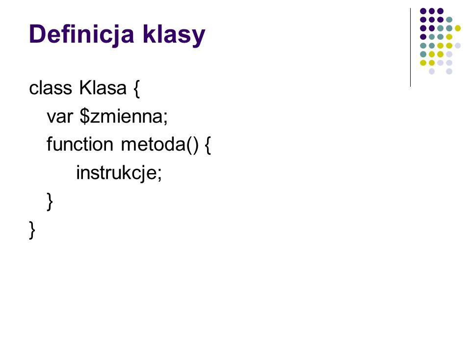Definicja klasy class Klasa { var $zmienna; function metoda() { instrukcje; }