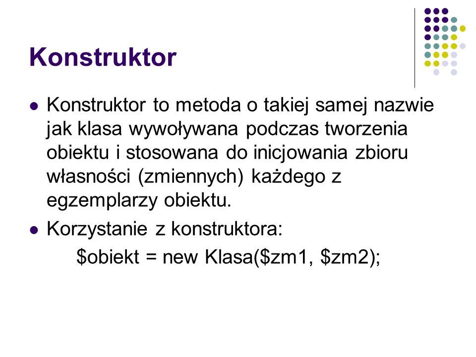 Konstruktor Konstruktor to metoda o takiej samej nazwie jak klasa wywoływana podczas tworzenia obiektu i stosowana do inicjowania zbioru własności (zm