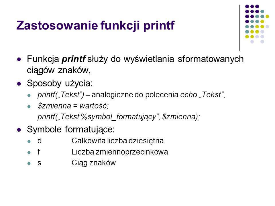 Zastosowanie funkcji printf Funkcja printf służy do wyświetlania sformatowanych ciągów znaków, Sposoby użycia: printf(Tekst) – analogiczne do poleceni