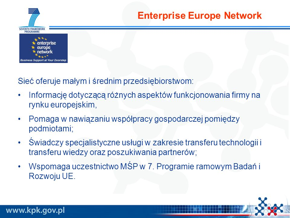 Enterprise Europe Network Sieć oferuje małym i średnim przedsiębiorstwom: Informację dotyczącą różnych aspektów funkcjonowania firmy na rynku europejs
