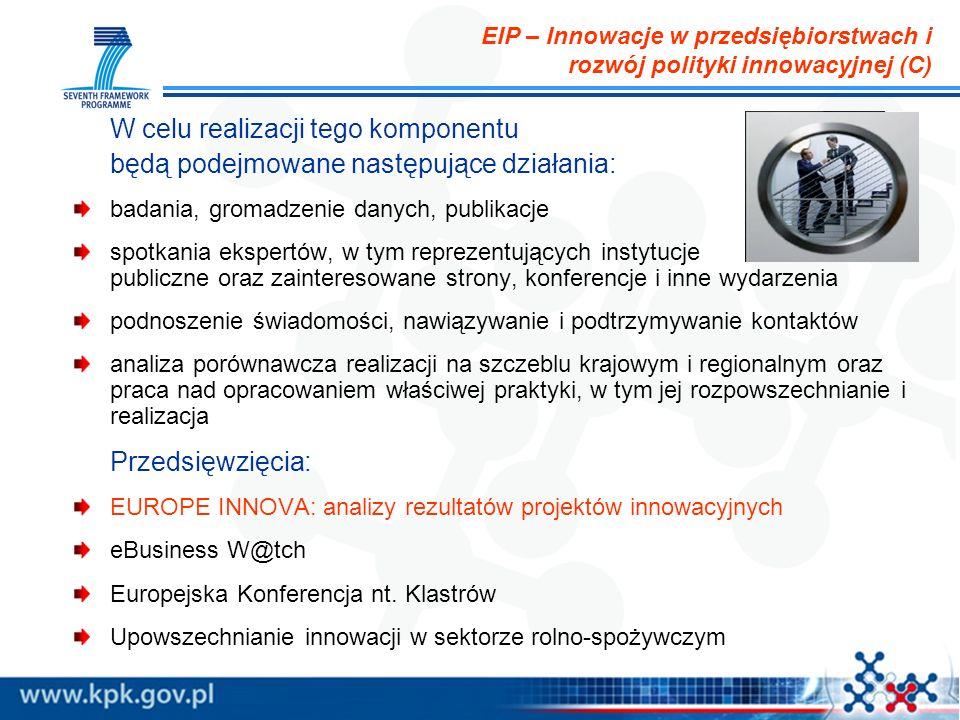EIP – Innowacje w przedsiębiorstwach i rozwój polityki innowacyjnej (C) W celu realizacji tego komponentu będą podejmowane następujące działania: bada