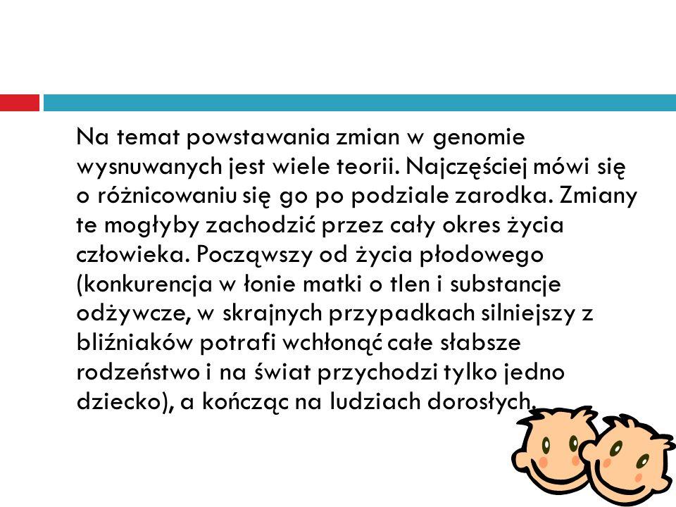 Na temat powstawania zmian w genomie wysnuwanych jest wiele teorii. Najczęściej mówi się o różnicowaniu się go po podziale zarodka. Zmiany te mogłyby