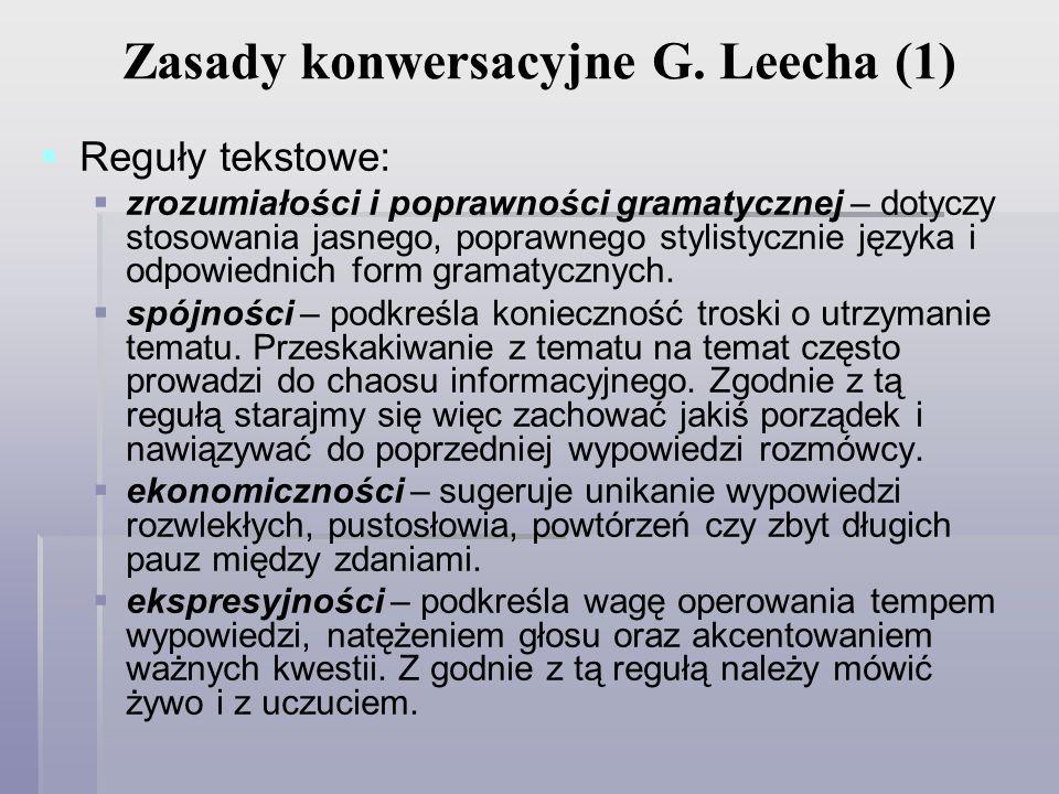 Zasady konwersacyjne G. Leecha (1) Reguły tekstowe: zrozumiałości i poprawności gramatycznej – dotyczy stosowania jasnego, poprawnego stylistycznie ję