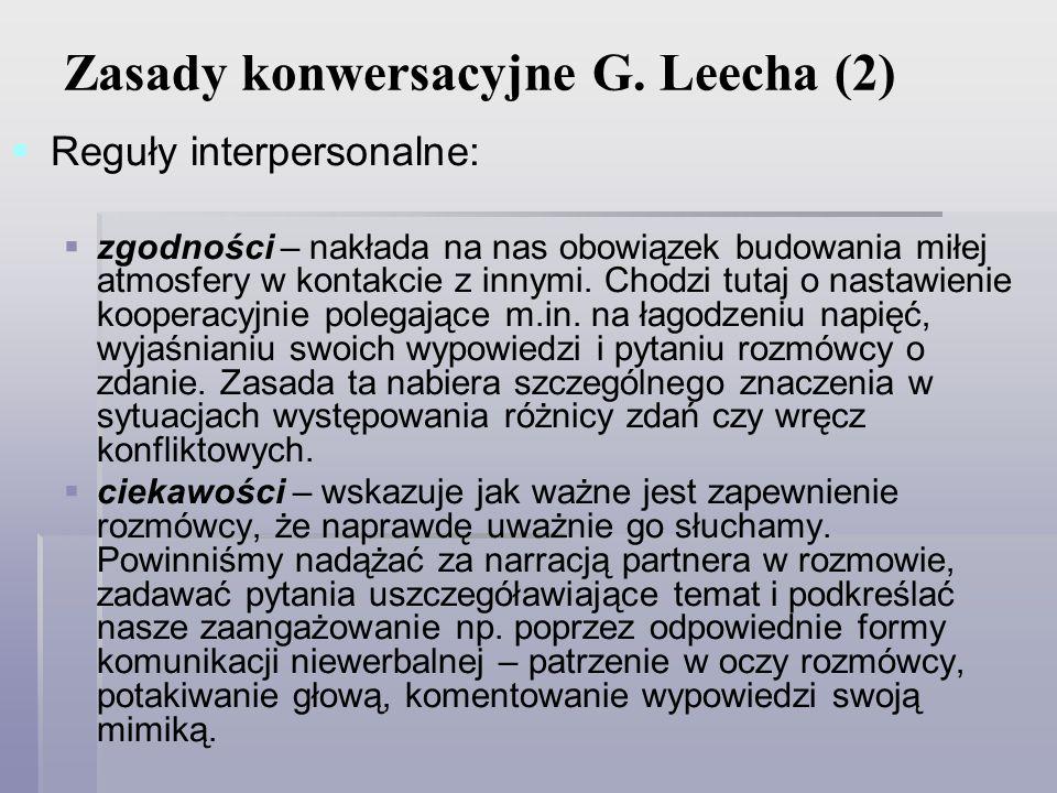 Zasady konwersacyjne G. Leecha (2) Reguły interpersonalne: zgodności – nakłada na nas obowiązek budowania miłej atmosfery w kontakcie z innymi. Chodzi