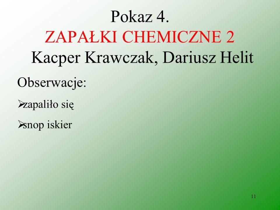 10 Pokaz 3. ZAPAŁKI CHEMICZNE 2 Kacper Krawczak, Dariusz Helit Odczynniki: manganian (VII) potasu gliceryna