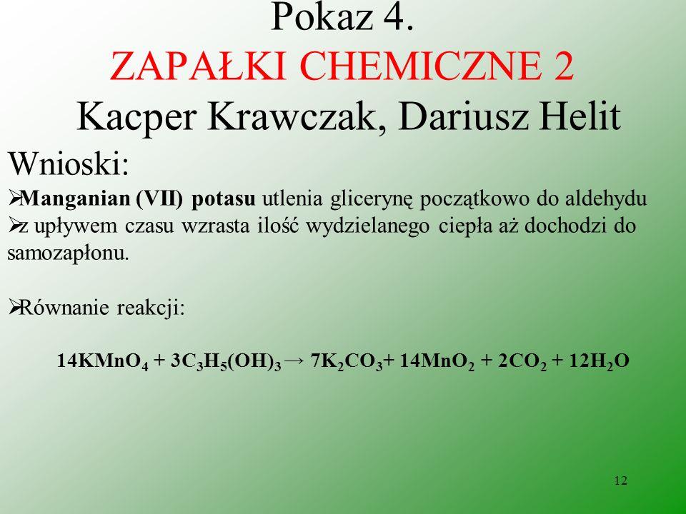 11 Pokaz 4. ZAPAŁKI CHEMICZNE 2 Kacper Krawczak, Dariusz Helit Obserwacje: zapaliło się snop iskier