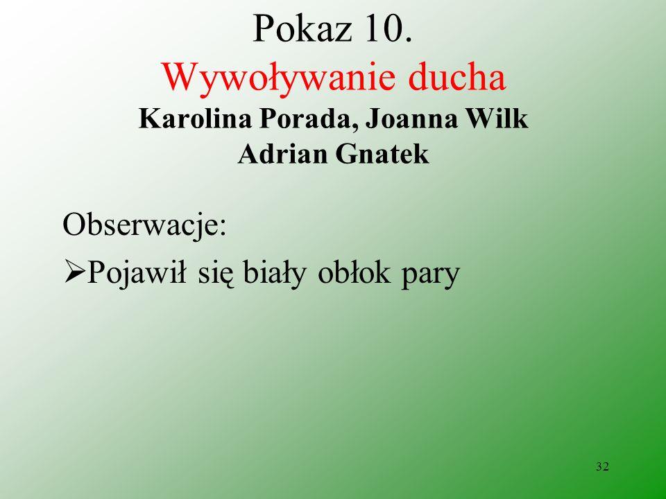 31 Pokaz 10. Wywoływanie ducha Karolina Porada, Joanna Wilk Adrian Gnatek Odczynniki: Nadtlenek wodoru Tlenek manganu (IV)