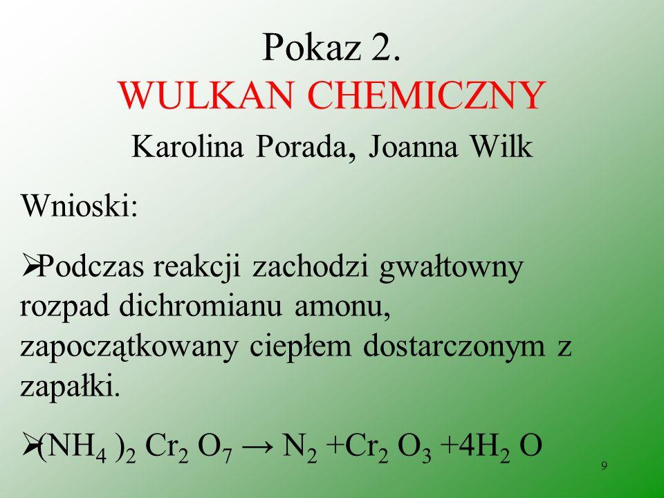 8 Pokaz 2. WULKAN CHEMICZNY Karolina Porada, Joanna Wilk Obserwacje: powstaje zielony proszek, iskrzenie