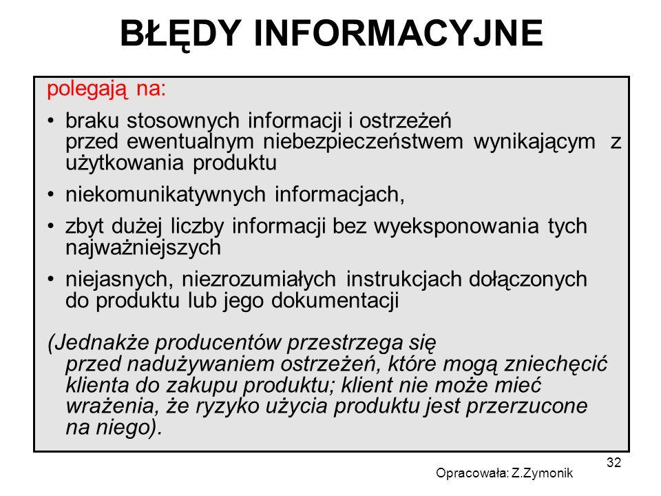 32 BŁĘDY INFORMACYJNE polegają na: braku stosownych informacji i ostrzeżeń przed ewentualnym niebezpieczeństwem wynikającym z użytkowania produktu nie