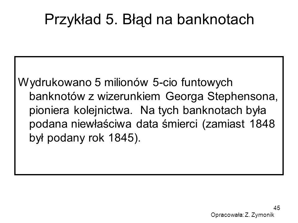 45 Przykład 5. Błąd na banknotach Wydrukowano 5 milionów 5-cio funtowych banknotów z wizerunkiem Georga Stephensona, pioniera kolejnictwa. Na tych ban