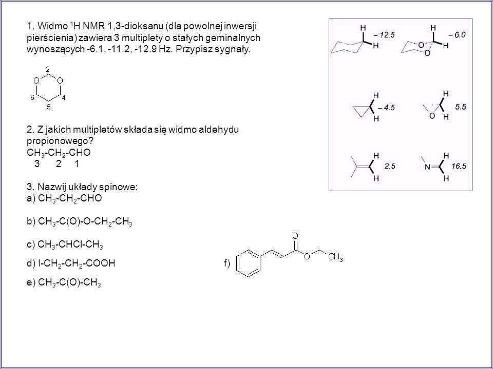 1. Widmo 1 H NMR 1,3-dioksanu (dla powolnej inwersji pierścienia) zawiera 3 multiplety o stałych geminalnych wynoszących -6.1, -11.2, -12.9 Hz. Przypi
