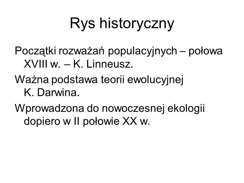 Rys historyczny Początki rozważań populacyjnych – połowa XVIII w. – K. Linneusz. Ważna podstawa teorii ewolucyjnej K. Darwina. Wprowadzona do nowoczes