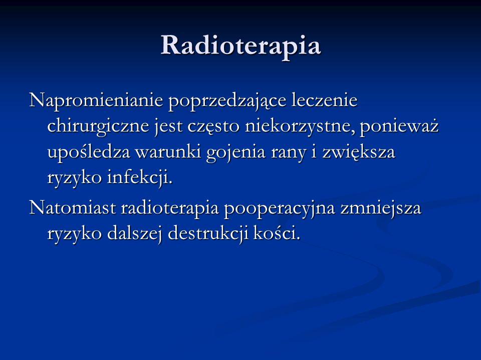 Radioterapia Napromienianie poprzedzające leczenie chirurgiczne jest często niekorzystne, ponieważ upośledza warunki gojenia rany i zwiększa ryzyko in