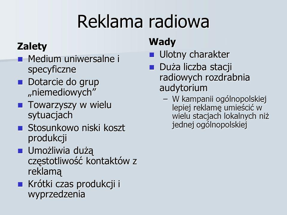 Reklama radiowa Zalety Medium uniwersalne i specyficzne Medium uniwersalne i specyficzne Dotarcie do grup niemediowych Dotarcie do grup niemediowych T