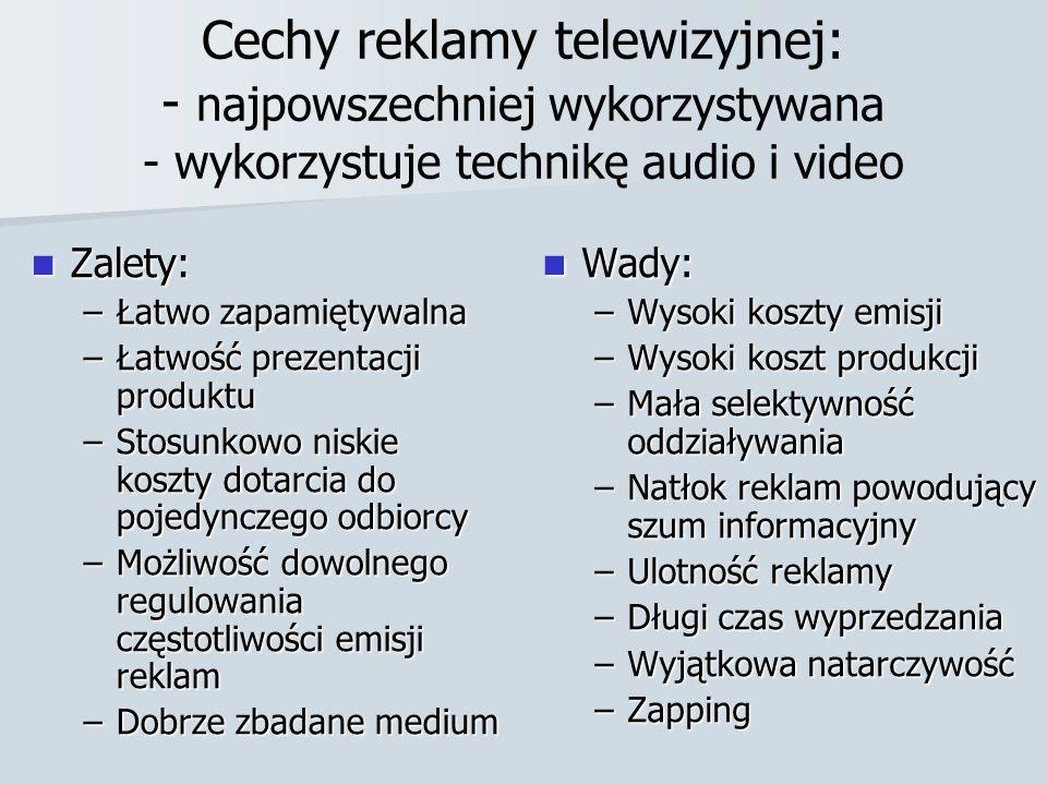 Cechy reklamy telewizyjnej: - najpowszechniej wykorzystywana - wykorzystuje technikę audio i video Zalety: Zalety: –Łatwo zapamiętywalna –Łatwość prez