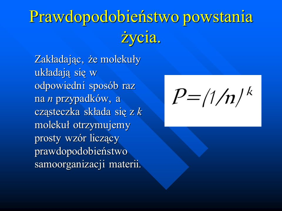 Prawdopodobieństwo powstania życia. Zakładając, że molekuły układają się w odpowiedni sposób raz na n przypadków, a cząsteczka składa się z k molekuł