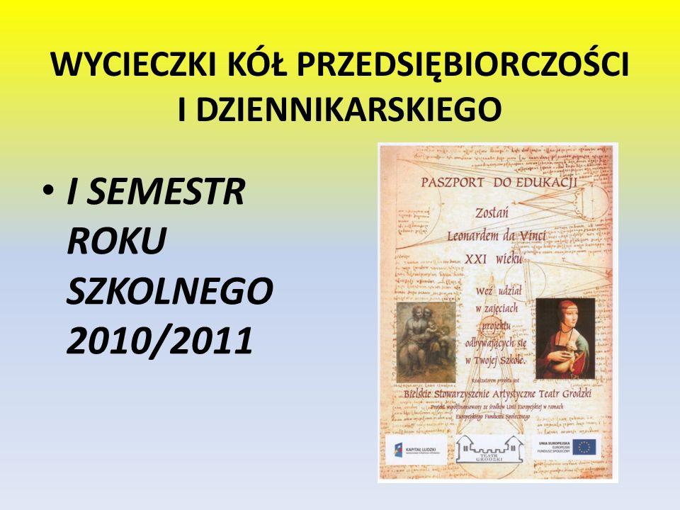 WYCIECZKI KÓŁ PRZEDSIĘBIORCZOŚCI I DZIENNIKARSKIEGO I SEMESTR ROKU SZKOLNEGO 2010/2011