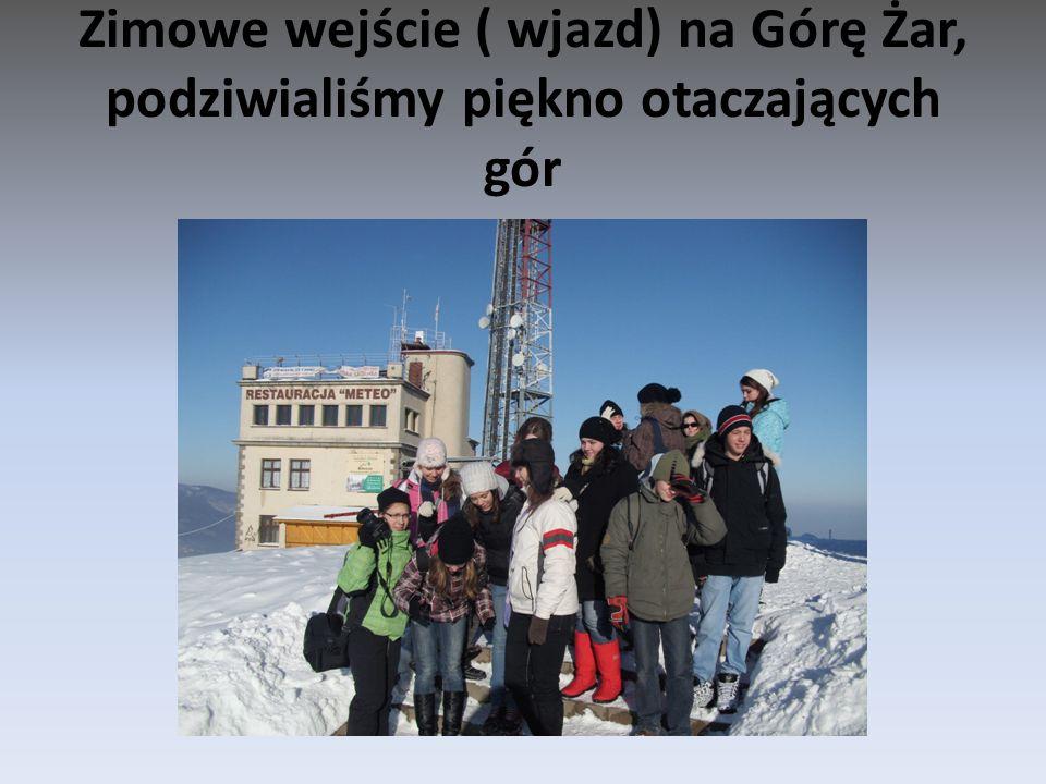 Zimowe wejście ( wjazd) na Górę Żar, podziwialiśmy piękno otaczających gór