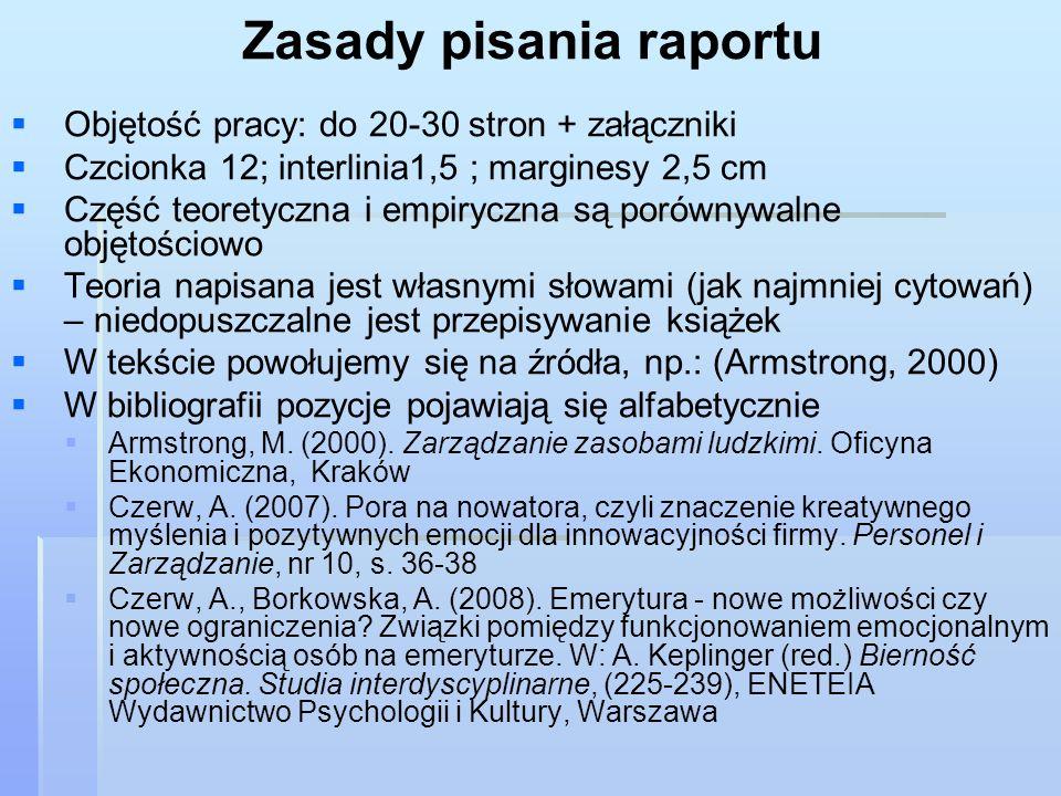 Zasady pisania raportu Objętość pracy: do 20-30 stron + załączniki Czcionka 12; interlinia1,5 ; marginesy 2,5 cm Część teoretyczna i empiryczna są por