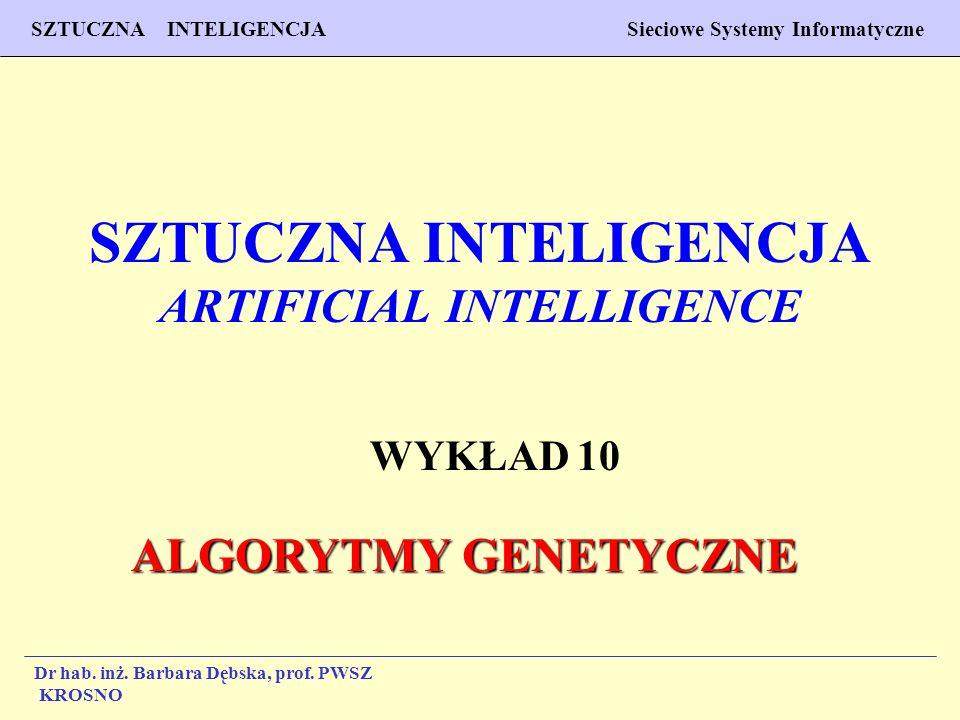 1 Wykład 10 SZTUCZNA INTELIGENCJA Sieciowe Systemy Informatyczne Dr hab. inż. Barbara Dębska, prof. PWSZ Krosno SZTUCZNA INTELIGENCJA ARTIFICIAL INTEL
